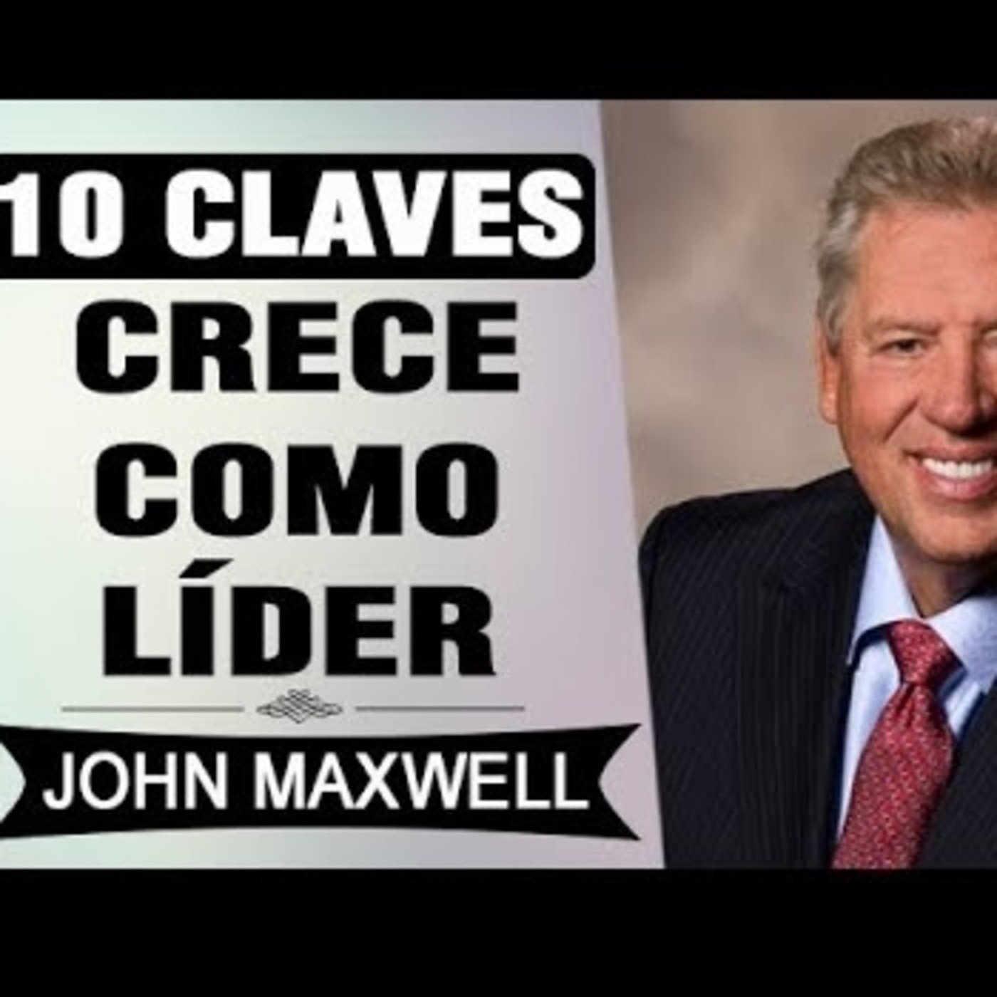 JOHN C. MAXWELL - 10 Acciones Para Crecer Como Líder