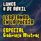 Lesbianas en la poesía / Especial Gabriela Mistral (8/abril/2019)
