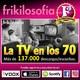 3X01. LA TV EN LOS 70. Entretenimiento, recuerdos, positividad, humor, tertulia, amistad, años 70, 80... Frikilosofía.