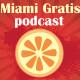 Miami Gratis Podcast #11