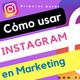 Cómo usar Instagram en marketing