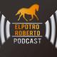 ElPotroRoberto Podcast 44 Episode