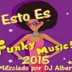 ESTO ES FUNKY MUSIC!! 2015 Mezclado por DJ Albert