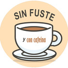 Sin fuste y con cafeína. Programa 6