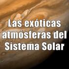 Las joyas del Sistema Solar - Ep. 01: Las exóticas atmósferas del Sistema Solar