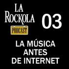 La Rockola Podcast - 03 - La musica antes de internet