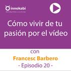 20 Hablamos con Francesc Barbero de cómo vivir de la pasión por el vídeo