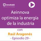 29 Aeinnova y Raúl Aragonés. Optimizando el consumo de energia en la industria