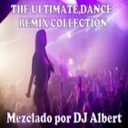 THE ULTIMATE DANCE REMIX COLLECTION Mezclado por DJ Albert