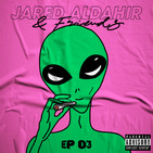 Jared Aldahir & Friends / EP 3 (B2B Luis Arcos)