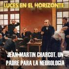 Luces en el Horizonte: JEAN-MARTIN CHARCOT, UN PADRE PARA LA NEUROLOGÍA