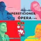 Supersticiones, Ópera y más