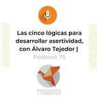 Las 5 lógicas para desarrollar asertividad, con Álvaro Tejedor | Podcast 74