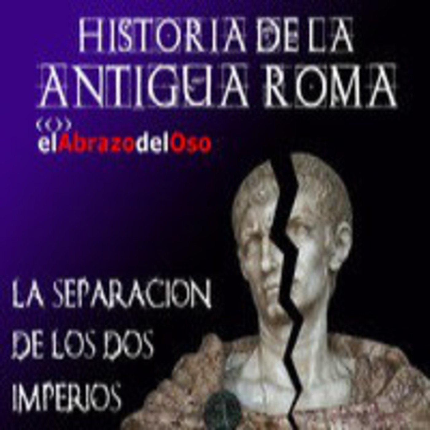 El Abrazo del Oso - Historia de la Antigua Roma: La separación de los dos Imperios