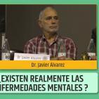 ¿EXISTEN REALMENTE LAS ENFERMEDADES MENTALES? - Dr. Javier Álvarez