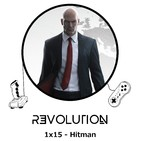 Revolution Podcast - 1x15 - Hitman