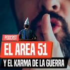 EL AREA 51 & el Karma de la guerra | Podcast Especial