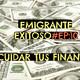 Emigrante Exitoso -Principio#10: Cuida tus Finanzas