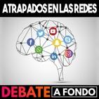 Debate A Fondo - Atrapados en las redes