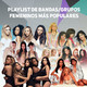Playlist de Bandas/Grupos femeninos más populares