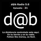 d@b radio 5.0 Episodio 21 - La Disidencia controlada está aquí, en tu barrio y en tu radio