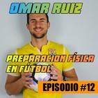 Episodio 12 con OMAR RUIZ. Fútbol. Mejora de la fuerza. Alto rendimiento