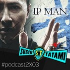 "Sucio Tatami 2x3 Especial saga Ip Man con Donnie Yen. ""GSD"" (2017), ""Ip Man: La Leyenda"" (2010), ""Ip Man: The Final Figh"