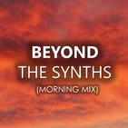 Beyond the synths (Morning Mix)
