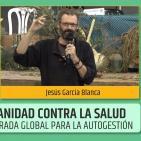LA SANIDAD CONTRA LA SALUD, Una mirada global para la autogestión - Jesús García Blanca
