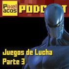 Pixelacos 025 – Juegos de Lucha (Parte 3)