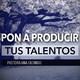 Pon a Producir Tus Talentos - Pastora Ana Olondo