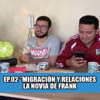 #loscalientes02 | MigraciÓn y relaciones | la novia de frank