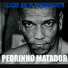 Luces en el Horizonte: PEDRINHO MATADOR (Asesino de Criminales)