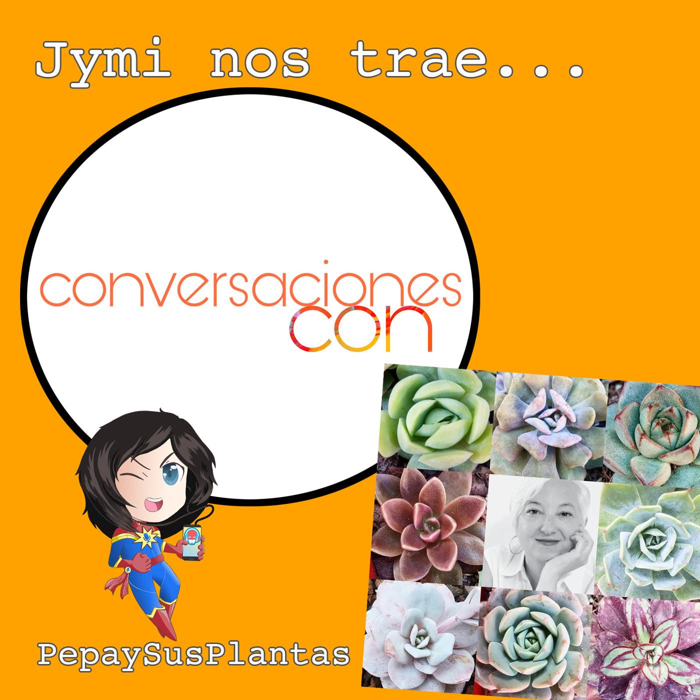 #MarvelianaTecno Conversaciones Con... Pepa y sus plantas