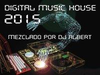 DIGITAL MUSIC HOUSE 2015 Mezclado por DJ Albert