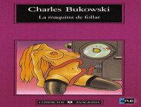 MEX-05 Charles Bukowski,La Máquina De Follar