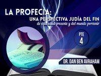 La Profecía Una Perspectiva Judía del Fin Pte 4a - Dan Ben Avraham