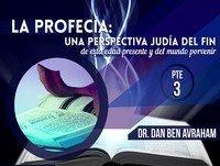 La Profecía Una Perspectiva Judía del Fin Pte 3 - Dan Ben Avraham