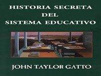 Historia Secreta del Sistema Educativo: Cap. 10 - John T. Gatto (2007) Control Social - Educación