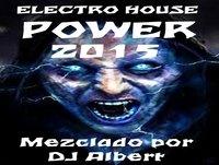 ELECTRO HOUSE POWER 2015 Mezclado por DJ Albert