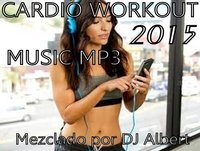 CARDIO WORKOUT MUSIC MP3 2015 Mezclado por DJ Albert