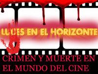 Luces en el Horizonte: CRIMEN Y MUERTE EN EL MUNDO DEL CINE