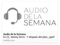 AUDIO DE LA SEMANA 7 - DIO Jeanny Serra - Y después del plan, ¿qué?