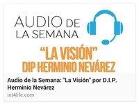 AUDIO DE LA SEMANA 12 - D.I.P, Dr. Herminio Nevárez - La Visión