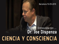 CIENCIA Y CONSCIENCIA, Entrevista con Joe Dispenza ( Barcelona 15 Sep 2015 )