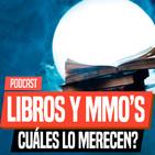 LIBROS QUE SE MERECEN UN MMORPG | Podcast Especial
