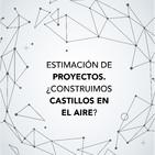 Estimación de proyectos. ¿Construimos castillos en el aire?