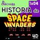1X04 - Space Invaders cumple 40 años, cómo se hizo, curiosidades y más...