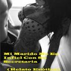 Mi Marido Me Es Infiel Con Su Secretaria (Relato Erótico)