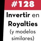 128. Invertir en Royalties (y modelos similares)